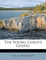 The Young Child's Gospel af M. E. B, Jesus Christ