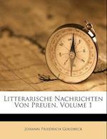 Litterarische Nachrichten Von Preuen, Volume 1 af Johann Friedrich Goldbeck