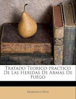 Tratado Teorico-Practico de Las Heridas de Armas de Fuego af Francisco Puig