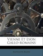 Vienne Et Lyon Gallo-Romains af Hippolyte Bazin