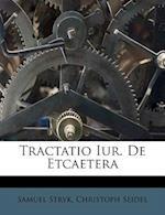 Tractatio Iur. de Etcaetera af Samuel Stryk, Christoph Seidel