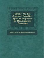 Emilie, Ou Les Joueurs, Com Die... (Par Anne-Pierre de Montesquiou-Fezensac) af Anne-Pierre De Montesquiou-Fezensac