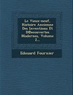 Le Vieux-Neuf, Histoire Ancienne Des Inventions Et D Ecouvertes Modernes, Volume 2...