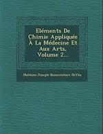 Elements de Chimie Appliquee a la Medecine Et Aux Arts, Volume 2... af Mathieu-Joseph-Bonaventure Orfila