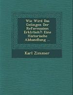 Wie Wird Das Gelingen Der Reformazion Erkl Rlich? af Karl Zimmer
