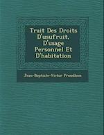 Trait Des Droits D'Usufruit, D'Usage Personnel Et D'Habitation af Jean-Baptiste-Victor Proudhon