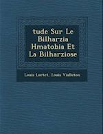 Tude Sur Le Bilharzia H Matobia Et La Bilharziose af Louis Vialleton, Louis Lortet