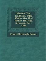 Mariane Von Lindheim, Oder Weiber Gr E Und M Nner Schw Che. Schauspiel in 1 Aufz af Franz Christoph Braun