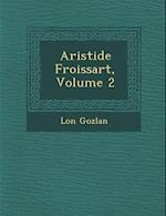 Aristide Froissart, Volume 2