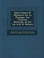 Observations Et Memoires Sur La Physique, Sur L'Histoire Naturelle, Et Sur Les Arts Et Metiers af Francois Rozier