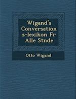 Wigand's Conversations-Lexikon Fur Alle St Nde af Otto Wigand