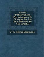 Recueil D'Observations Physiologiques Et Cliniques Sur Les Eaux Min Rales de Vals (Ard Che) af J. -L -Numa Clermont
