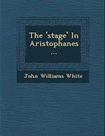 The 'Stage' in Aristophanes... af John Williams White