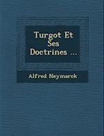 Turgot Et Ses Doctrines ... af Alfred Neymarck