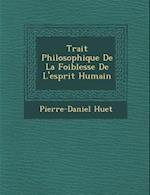 Trait Philosophique de La Foiblesse de L'Esprit Humain af Pierre-Daniel Huet