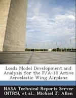 Loads Model Development and Analysis for the F/A-18 Active Aeroelastic Wing Airplane af Michael J. Allen
