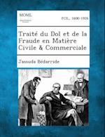 Traite Du Dol Et de La Fraude En Matiere Civile & Commerciale af Jassuda Bedarride