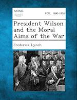 President Wilson and the Moral Aims of the War af Frederick Lynch
