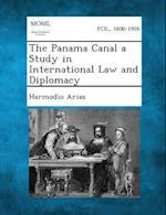 The Panama Canal a Study in International Law and Diplomacy af Harmodio Arias