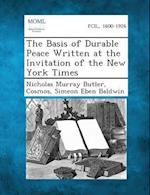 The Basis of Durable Peace Written at the Invitation of the New York Times