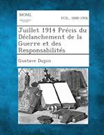 Juillet 1914 Precis Du Declanchement de La Guerre Et Des Responsabilites af Gustave Dupin
