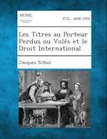 Les Titres Au Porteur Perdus Ou Voles Et Le Droit International af Jacques Silhol
