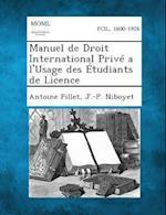 Manuel de Droit International Prive A L'Usage Des Etudiants de Licence af Antoine Pillet, J. -P Niboyet