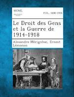 Le Droit Des Gens Et La Guerre de 1914-1918 af Alexandre Merignhac, Ernest Lemonon
