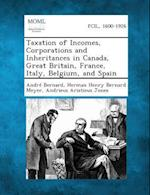 Taxation of Incomes, Corporations and Inheritances in Canada, Great Britain, France, Italy, Belgium, and Spain af Andre Bernard, Herman Henry Bernard Meyer, Andrieus Aristieus Jones