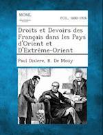 Droits Et Devoirs Des Francais Dans Les Pays D'Orient Et D'Extreme-Orient af R. De Mouy, Paul Dislere
