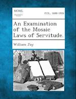 An Examination of the Mosaic Laws of Servitude.