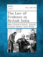 The Law of Evidence in British India af Cecil Walsh, Subodh Chandra Sarkar, Maha Chandra Sarkar