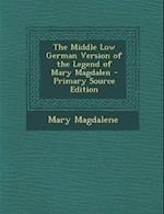 Middle Low German Version of the Legend of Mary Magdalen af Mary Magdalene