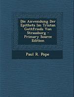 Die Anwendung Der Epitheta Im Tristan Gottfrieds Von Strassburg af Paul R. Pope