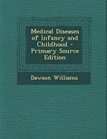 Medical Diseases of Infancy and Childhood - Primary Source Edition