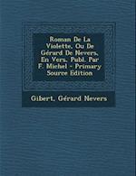 Roman de La Violette, Ou de Gerard de Nevers, En Vers, Publ. Par F. Michel af Gibert, Gerard Nevers