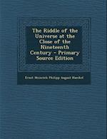 Riddle of the Universe at the Close of the Nineteenth Century af Ernst Heinrich Philipp August Haeckel