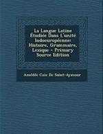 La Langue Latine Etudiee Dans L'Unite Indoeuropeenne af Amedee Caix De Saint-Aymour