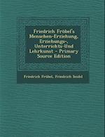 Friedrich Frobel's Menschen-Erziehung, Erziehungs-, Unterrichts-Und Lehrkunst af Friedrich Seidel, Friedrich Frobel