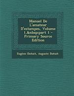 Manuel de L'Amateur D'Estampes, Volume 1, Part 1 af Eugene Dutuit, Auguste Dutuit