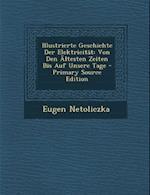 Illustrierte Geschichte Der Elektricitat af Eugen Netoliczka