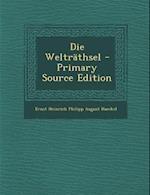Die Weltrathsel af Ernst Heinrich Philipp August Haeckel