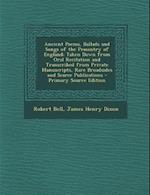 Ancient Poems, Ballads and Songs of the Peasantry of England af James Henry Dixon, Robert Bell