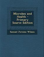 Microbes and Health - Primary Source Edition af Samuel Jerome Wilson