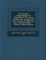 Dictionnaire Topographique Du Departement de L'Aisne Comprenant Les Noms de Lieu Anciens Et Modernes, Issue 6, Volume 1 af Auguste Matton