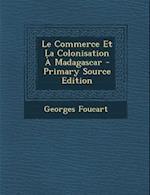 Le Commerce Et La Colonisation a Madagascar af Georges Foucart