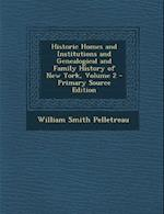 Historic Homes and Institutions and Genealogical and Family History of New York, Volume 2 af William Smith Pelletreau