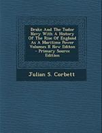 Drake and the Tudor Navy with a History of the Rise of England as a Maritime Power Volumes II New Editon - Primary Source Edition af Julian S. Corbett