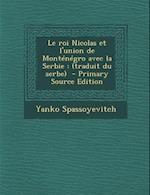 Le Roi Nicolas Et L'Union de Montenegro Avec La Serbie af Yanko Spassoyevitch