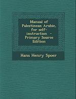 Manual of Palestinean Arabic, for Self-Instruction af Hans Henry Spoer